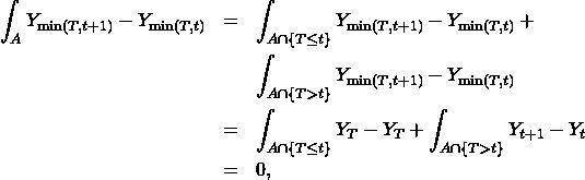 \begin{eqnarray*} \int_{A}Y_{\min(T,t+1)}-Y_{\min(T,t)} & = & \int_{A\cap\{T\leq t\}}Y_{\min(T,t+1)}-Y_{\min(T,t)}+\\  & & \int_{A\cap\{T>t\}}Y_{\min(T,t+1)}-Y_{\min(T,t)}\\  & = & \int_{A\cap\{T\leq t\}}Y_{T}-Y_{T}+\int_{A\cap\{T>t\}}Y_{t+1}-Y_{t}\\  & = & 0, \end{eqnarray*}