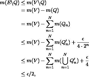 \begin{align*} m(E\backslash Q) & \leq m(V\backslash Q)\\  & = m(V)-m(Q)\\  & = m(V)-\sum_{n=1}^{N}m(Q_{n})\\  & \leq m(V)-\sum_{n=1}^{N}m(Q'_{n})+\frac{\eps}{4\cdot2^{n}}\\  & \leq m(V)-\sum_{n=1}^{N}m(\bigcup_{n=1}^{N}Q'_{n})+\frac{\eps}{4}\\  & \leq \eps/2, \end{align*}